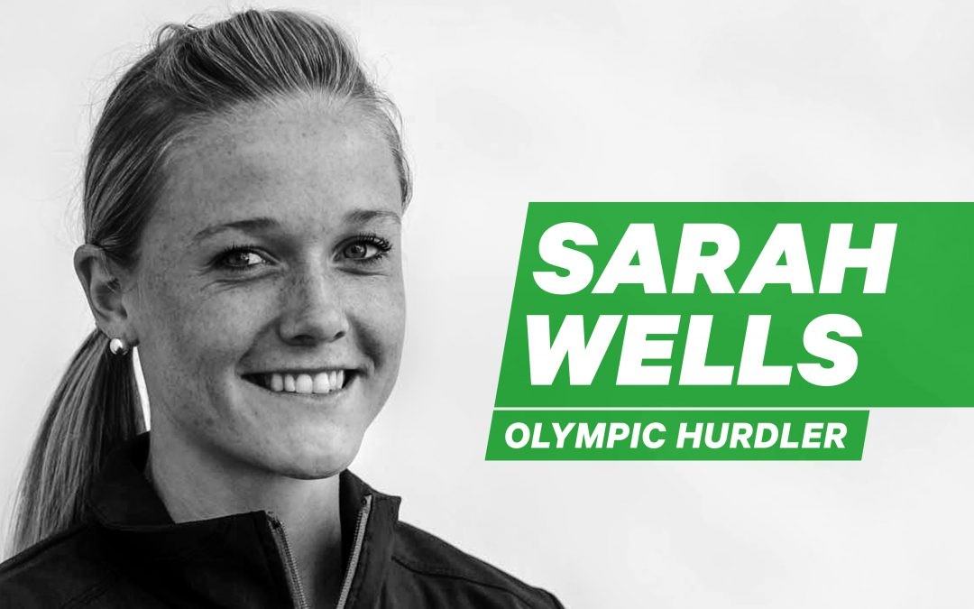 Olympic Hurdler Sarah Wells: Catalyze Self Belief With Action